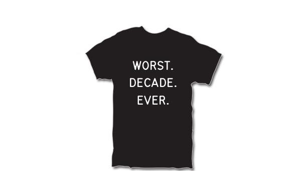 worst-decade-ever.jpg